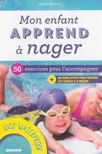 Mon enfant apprend à nager : 50 exercices pour l'accompagner