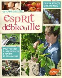 Esprit débrouille : pour profiter des ressources du jardin et de la nature : mois par mois