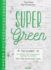 Super green : vivez au naturel ! : des recettes et des conseils faciles à appliquer au quotidien