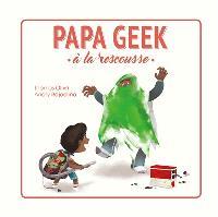 Papa geek à la rescousse