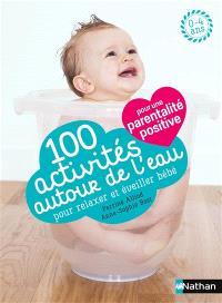 100 activités autour de l'eau pour relaxer et éveiller bébé : 0-4 ans