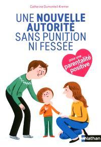 Une nouvelle autorité sans punition ni fessée : pour une parentalité positive