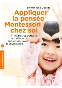Appliquer la pensée Montessori chez soi : principes et conseils pour élever son enfant avec bienveillance