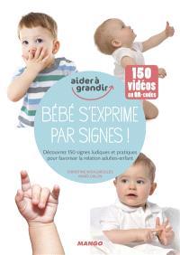 Bébé s'exprime par signes ! : découvrez 150 signes ludiques et pratiques pour favoriser la relation adultes-enfant