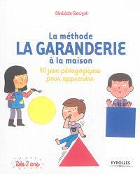 La méthode La Garanderie à la maison : 80 jeux pédagogiques pour apprendre