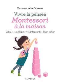 Vivre la pensée Montessori à la maison : outils et conseils pour révéler le potentiel de son enfant