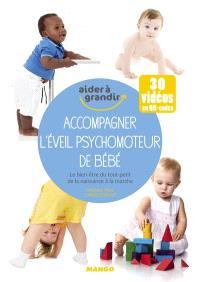 Accompagner l'éveil psychomoteur de bébé : le bien-être du tout-petit, de la naissance à la marche