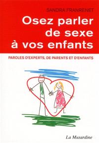 Osez parler de sexe à vos enfants : paroles d'experts, de parents et d'enfants
