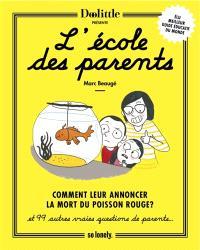 L'école des parents : comment leur annoncer la mort du poisson rouge ? : et 99 autres vraies questions de parents...