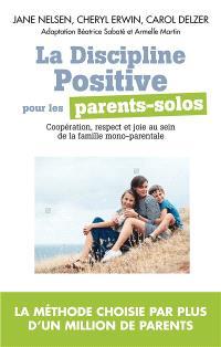 La discipline positive pour les parents solos : installer une coopération bienveillante, le respect et la joie dans votre foyer monoparental