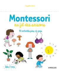 Montessori au fil des saisons : 70 activités pas-à-pas : dès 2 ans
