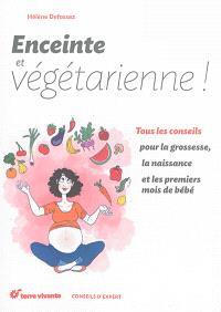 Enceinte et végétarienne : tous les conseils pour la grossesse, la naissance et les premiers mois de bébé