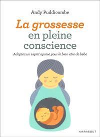 La grossesse en pleine conscience : s'initier à la méditation pour le bien-être de bébé