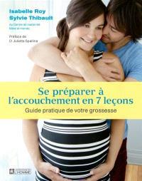 Se préparer à l'accouchement en 7 leçons  : guide pratique de votre grossesse