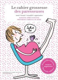 Le cahier grossesse des paresseuses : santé, beauté, sexualité, organisation : semaine après semaine, préparer l'arrivée de bébé