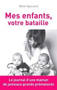 Mes enfants, votre bataille : journal d'une maman de jumeaux grands prématurés