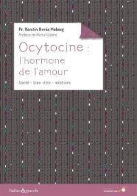 Ocytocine : l'hormone de l'amour : ses effets sur notre santé et nos comportements