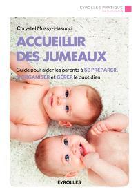 Accueillir des jumeaux : guide pour aider les parents à se préparer, s'organiser et gérer le quotidien