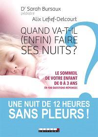 Quand va-t-il enfin faire ses nuits ? : le sommeil de votre enfant de 0 à 3 ans en 100 questions-réponses