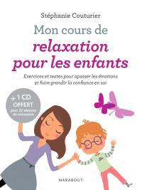 Mon cours de relaxation pour les enfants : exercices et textes pour apaiser les émotions et faire grandir la confiance en soi
