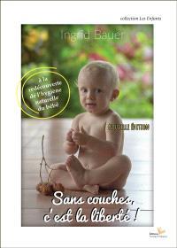 Sans couches, c'est la liberté ! : à la redécouverte de l'hygiène naturelle du bébé