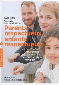 Parents respectueux, enfants respectueux : sept clés pour transformer les conflits en coopération familiale