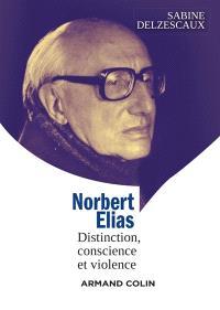Norbert Elias : distinction, conscience et violence