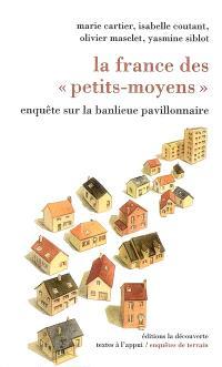 La France des petits-moyens : enquête sur la banlieue pavillonnaire