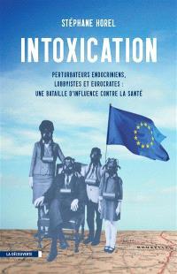 Intoxication : perturbateurs endocriniens, lobbyistes et eurocrates : une bataille d'influence contre la santé