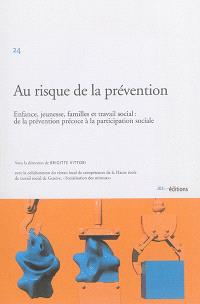 Au risque de la prévention : enfance, jeunesse, familles et travail social : de la prévention précoce à la participation sociale