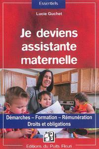 Je deviens assistante maternelle : démarches, formation, rémunération : droits et obligations