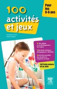 100 activités et jeux pour les 0-6 ans : CAP Petite enfance, AP, EJE, BAFA