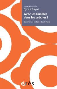 Avec les familles dans les crèches ! : expériences en Seine-Saint-Denis