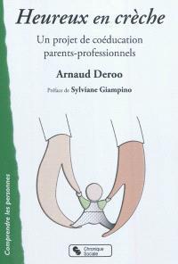 Heureux en crèche : un projet de coéducation parents-professionnels : pour des parents et professionnels conscients engagés dans un accueil de qualité