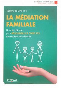 La médiation familiale : un outil efficace pour résoudre les conflits du couple et de la famille