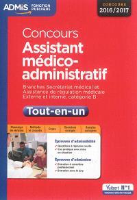 Concours assistant médico-administratif : branches secrétariat médical et assistance de régulation médicale, externe et interne, catégorie B : concours 2016-2017, tout-en-un