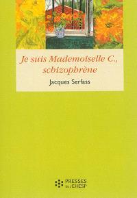 Je suis Mademoiselle C., schizophrène : double narration thérapeutique
