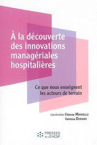 A la découverte des innovations managériales hospitalières : ce que nous enseignent les acteurs de terrain