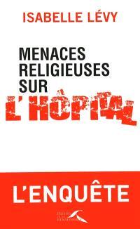 Menaces religieuses sur l'hôpital : l'enquête