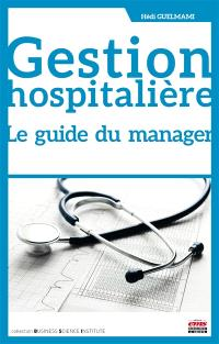 Gestion hospitalière : le guide du manager