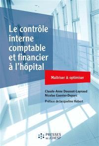 Le contrôle interne comptable et financier à l'hôpital : maîtriser & optimiser