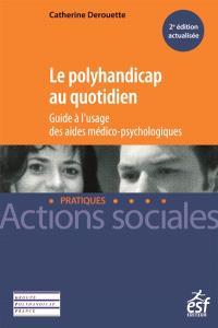 Le polyhandicap au quotidien : guide à l'usage des aides médico-psychologiques