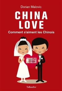China love : comment s'aiment les Chinois