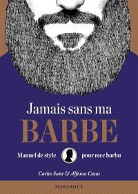 Jamais sans ma barbe : manuel de style pour mec barbu