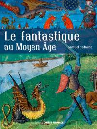 Le fantastique au Moyen Age : créatures imaginaires et mondes merveilleux