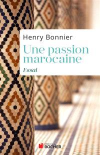 Une passion marocaine : essai