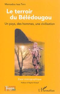 Le terroir du Bélédougou : un pays, des hommes, une civilisation : essai monographique