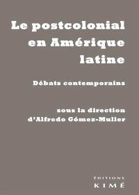 Le postcolonial en Amérique latine : débats contemporains