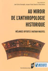 Au miroir de l'anthropologie historique : mélanges offerts à Nathan Wachtel
