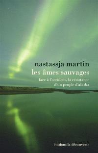 Les âmes sauvages : face à l'Occident, la résistance d'un peuple d'Alaska